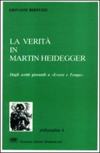 Copertina di 'La verità in Martin Heidegger. Dagli scritti giovanili a «Essere e tempo»'