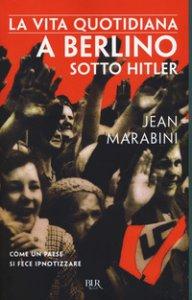 Copertina di 'La vita quotidiana a Berlino sotto Hitler'