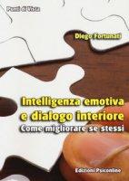 Intelligenza emotiva e dialogo interiore. Come migliorare se stessi - Fortunati Diego