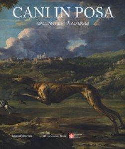 Copertina di 'Cani in posa. Dall'antichità ad oggi. Ediz. a colori'