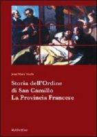 Storia dell'ordine di San Camillo. La Provincia Francese - Jean-Marc Ticchi