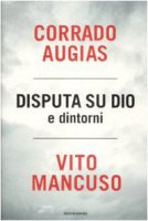 Disputa su Dio e dintorni - Augias Corrado, Mancuso Vito