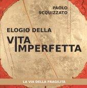Elogio della vita imperfetta - Paolo Scquizzato