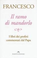 Il ramo di mandorlo - Francesco (Jorge Mario Bergoglio)