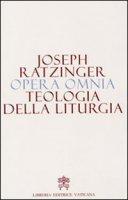 Opera Omnia (Vol. XI) - Teologia della Liturgia - Joseph Ratzinger
