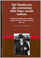 Dal Monferrato alla costruzione dello Stato sociale italiano. L'esperienza intellettuale, scientifica e politica di Carlo Francesco Ferraris (1850-1924)