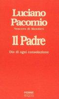 Il Padre. Dio di ogni consolazione - Luciano Pacomio
