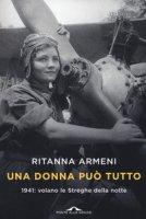Una donna può tutto. 1941: volano le Streghe della notte - Armeni Ritanna, Mancini Eleonora