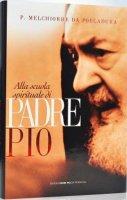 Alla scuola spirituale di padre Pio - Melchiorre da Pobladura
