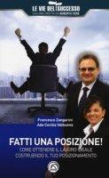 Fatti una posizione! Come ottenere il lavoro ideale costruendo il tuo posizionamento - Zangarini Francesco, Valbuena Ada Cecilia