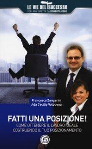 Copertina di 'Fatti una posizione! Come ottenere il lavoro ideale costruendo il tuo posizionamento'