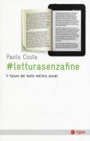 # letturasenzafine. Il futuro del testo nell'era social - Costa Paolo
