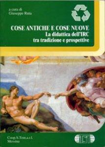 Copertina di 'Cose antiche e cose nuove. La didattica dell'insegnamento della religione cattolica tra tradizione e prospettive'