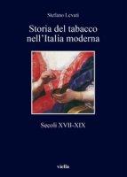 Storia del tabacco nell'Italia moderna. Secoli XVII-XIX - Levati Stefano