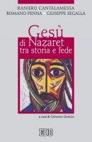 Gesù di Nazaret tra storia e fede - Raniero Cantalamessa, Romano Penna, Giuseppe Segalla