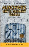 Auschwitz. Ero il numero 220543 - Avey Denis, Broomby Rob