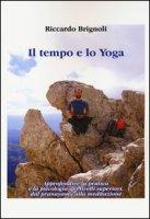 Il tempo e lo yoga. Approfondire la pratica e la psicologia dei livelli superiori, dal pranayama alla meditazione - Brignoli Riccardo