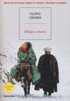 Rifugi e ritorni. Storie del mio lungo viaggio tra rifugiati, filantropi e assassini - Grandi Filippo