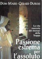Passione estrema per l'assoluto - Marie-Gerard Dubuois