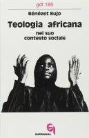 Teologia africana nel suo contesto sociale (gdt 185) - Bujo Bénézet