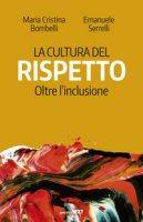 La cultura del rispetto. Oltre l'inclusione - Bombelli Maria Cristina, Serrelli Emanuele