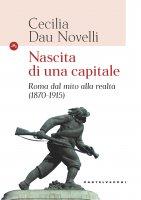 Nascita di una capitale - Cecilia Dau Novelli