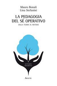 Copertina di 'La pedagogia del sé operativo. Dalla teoria al metodo'