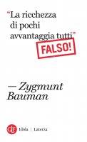 """""""La ricchezza di pochi avvantaggia tutti"""" Falso! - Zygmunt Bauman"""
