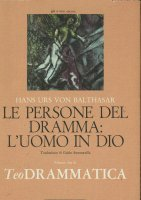 Teodrammatica [vol_2] / Le persone del dramma: l'Uomo in Dio - Balthasar Hans U. von