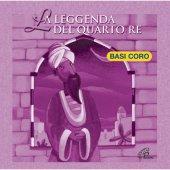 La leggenda del quarto Re. Basi Coro - Gabriella Marolda , Luciana Scarpa