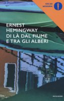 Di là dal fiume e tra gli alberi - Hemingway Ernest