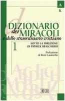 Dizionario dei miracoli e dello straordinario cristiano. Volume 1: A-K