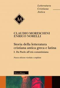 Copertina di 'Storia della letteratura cristiana antica greca e latina. Vol. 1: Da Paolo all'età costantiniana.'
