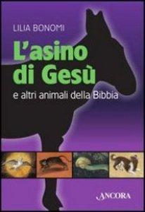 Copertina di 'L' asino di Gesù e altri animali della Bibbia'