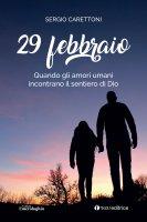 29 febbraio. Quando gli amori umani incontrano il sentiero di Dio - Sergio Carettoni