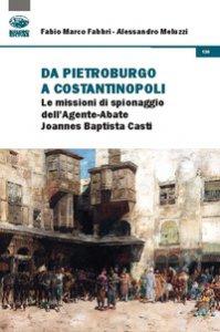 Copertina di 'Da Pietroburgo a Costantinopoli. Le missioni di spionaggio dell'Agente-Abate Joannes Baptista Casti'