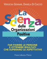 La Scienza delle Organizzazioni Positive - Veruscka Gennari, Daniela Di Ciaccio