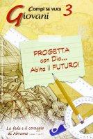 Progetta con Dio Abita il futuro!