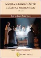Adorerai il Signore Dio tuo e a lui solo renderai culto - Padre Justo Antonio Lo Feudo