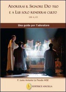 Copertina di 'Adorerai il Signore Dio tuo e a lui solo renderai culto'
