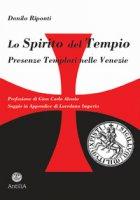 Lo Spirito del Tempio. Presenze templari nelle Venezie - Riponti Danilo