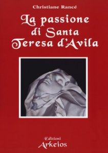 Copertina di 'La passione di santa Teresa d'Avila'