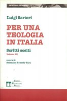 Per una teologia in Italia. Scritti scelti (1954-1996) vol.3 - Sartori Luigi