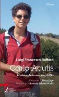 Carlo Acutis. Adolescente innamorato di Dio - Luigi F. Ruffato