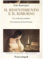 Il risentimento e il rimorso. Uno studio psicoanalitico - Kancyper Luis