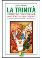 La Trinità. Archetipo comunionale della Chiesa e della società - Daniela Ferro