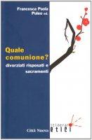 Quale comunione? Divorziati risposati e sacramenti - Puleo Francesca P.
