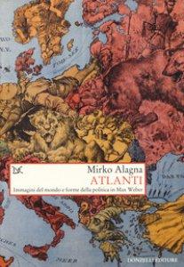 Copertina di 'Atlanti. Immagini del mondo e forme della politica in Max Weber'