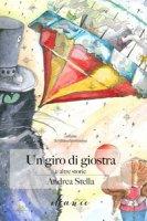 Un giro di giostra e altre storie - Stella Andrea