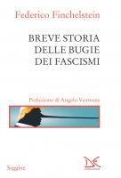 Breve storia delle bugie dei fascismi - Federico Finchelstein